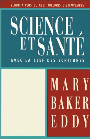 Science et Sante: Avec la Clef des Ecritures/Science and Health with Key to the Scriptures  by  Mary Baker Eddy