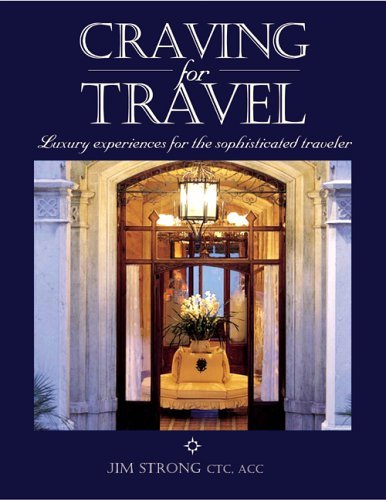 Craving for Travel: Luxury Experiences for the Sophisticated Traveler Jim Strong