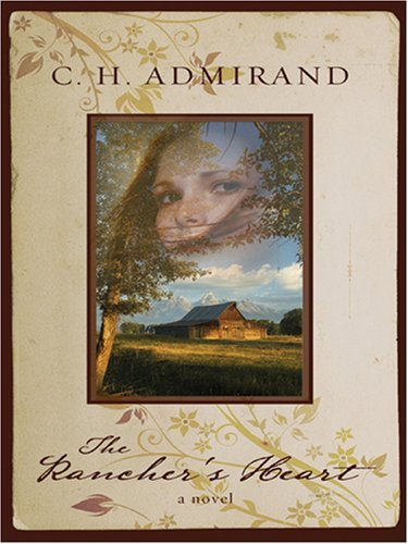 The Ranchers Heart (Five Star Expressions)  by  C.H. Admirand