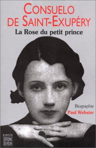 Consuelo de Saint-Exupéry: la rose du Petit Prince  by  Paul Webster