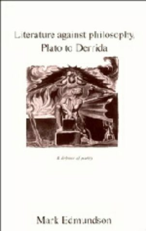 Literature Against Philosophy, Plato To Derrida: A Defence Of Poetry  by  Mark Edmundson