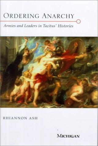 Ordering Anarchy: Armies and Leaders in Tacitus Histories  by  Rhiannon Ash