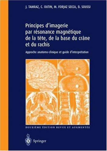 Principes DImagerie Par Resonance Magnetique de La Tete, de La Base Du Crane Et Du Rachis: Approche Anatomo-Clinique Et Guide DInterpretation  by  J.C. Tamraz