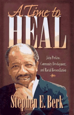 A Time to Heal: John Perkins, Community Development, and Racial Reconciliation Stephen E. Berk