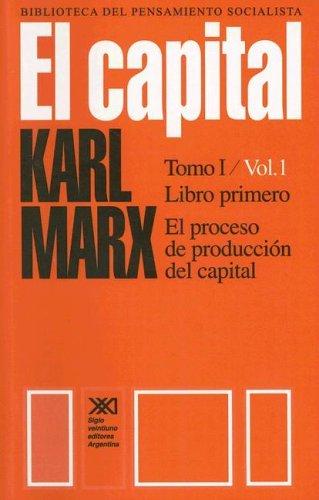 El Capital. Critica de La Economia Politica, Tomo I: El proceso de producción del capital  by  Karl Marx