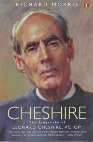 Cheshire: The Biography of Leonard Cheshire VC, OM  by  Richard K. Morris