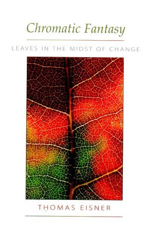 Chromatic Fantasy: Leaves in the Midst of Change Thomas Eisner
