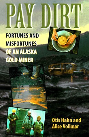 Pay Dirt: Fortunes and Misfortunes of an Alaska Gold-Miner  by  Otis Hahn