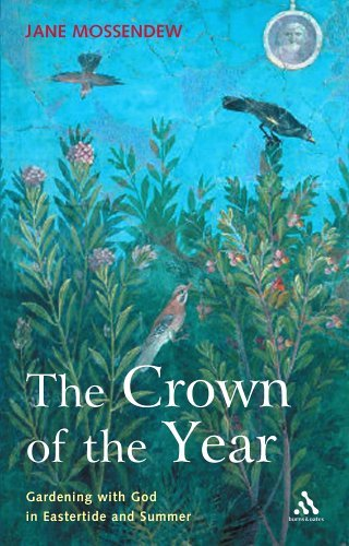 The Crown of the Year: Gardening with God in Eastertide and Summer  by  Jane Mossendew