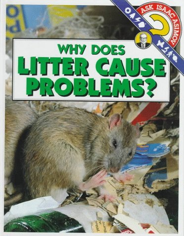 Why Does Litter Cause Problems?  by  Isaac Asimov