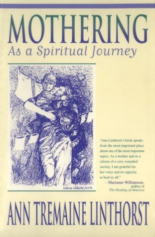 Mothering as Spiritual Journey Ann Tremaine Linthorst