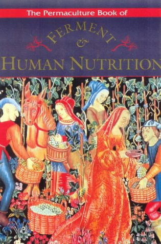 The Permaculture Book Of Ferment And Human Nutrition Bill Mollison