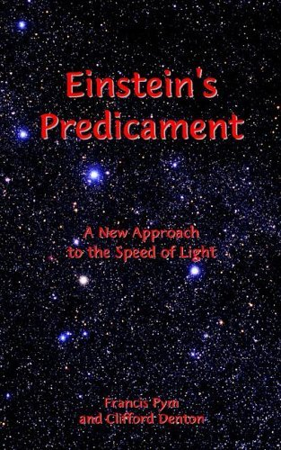 Einsteins Predicament: A New Approach to the Speed of Light Francis Pym