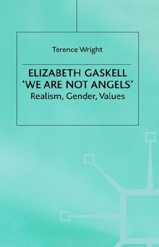 Elizabeth Gaskell, We Are Not Angels: Realism, Gender, Values T.R. Wright