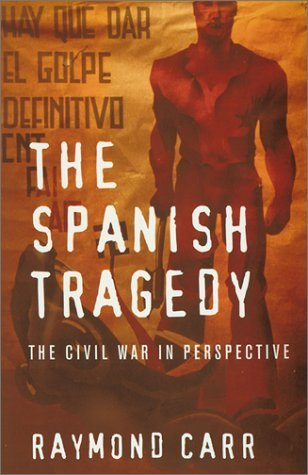 The Spanish Tragedy: The Civil War in Perspective  by  Raymond Carr