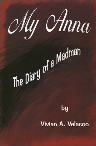 My Anna: The Diary of a Madman  by  Vivian A. Velasco