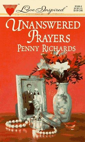 Unanswered Prayers  by  Penny Richards