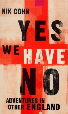 Yes We Have No: Adventures in Other England  by  Nik Cohn