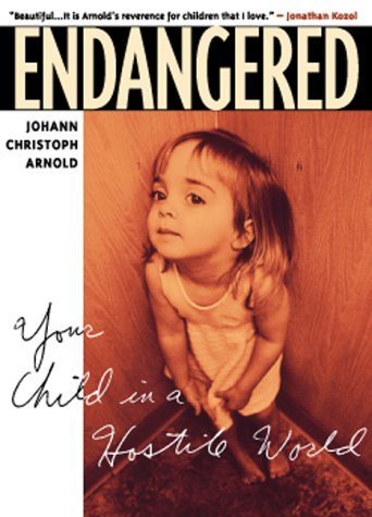 Endangered: Your Child in a Hostile World Johann Christoph Arnold