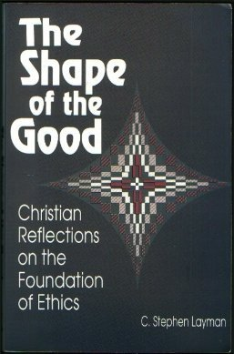 Shape Of The Good  by  C. Stephen Layman