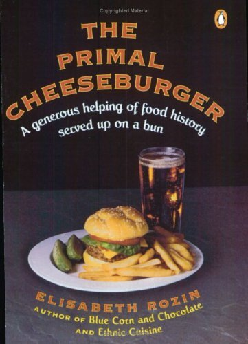 The Primal Cheeseburger: A Generous Helping of Food History Served On a Bun  by  Elisabeth Rozin