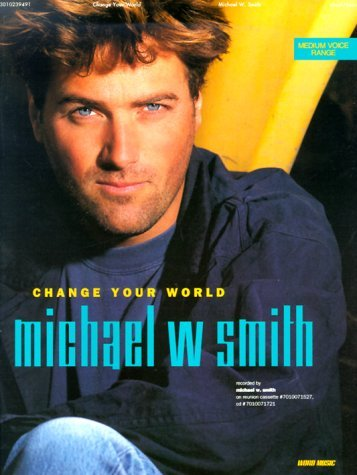 Change Your World Michael W.  Smith