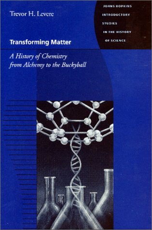 Transforming Matter: A History of Chemistry from Alchemy to the Buckyball  by  T.H. Levere