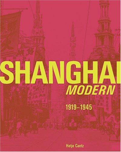 Shanghai Modern 1919-1945  by  Ken Lum
