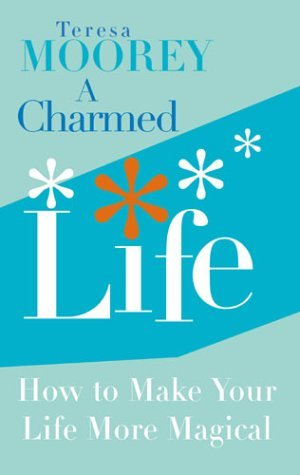 A Charmed Life: How to Make Your Life More Magical  by  Teresa Moorey