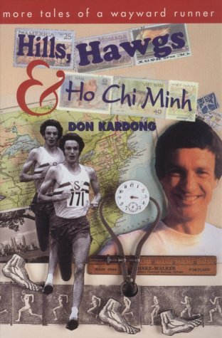 Hills, Hawgs and Ho Chi Minh: More Tales of a Wayward Runner  by  Don Kardong