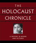 The Holocaust Chronicle: A History in Words and Pictures  by  John K. Roth