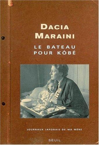 Le Bateau pour Kôbé : Journaux japonais de ma mère  by  Dacia Maraini