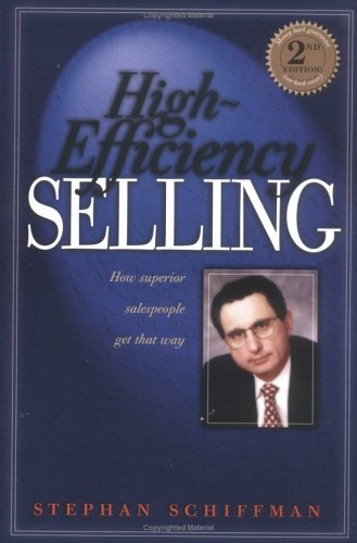 High Efficiency Selling: How Superior Salespeople Get That Way Stephan Schiffman