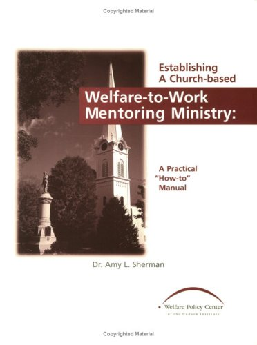 Establishing A Church Based Welfare To Work Mentoring Ministry Amy L. Sherman