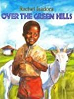 Over The Green Hills Rachel Isadora