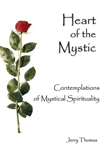 Heart of the Mystic: Contemplations of Mystical Spirituality Jerry   Thomas