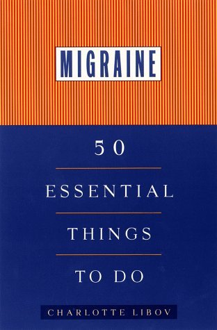 Migraine: 50 Essential Things to Do  by  Charlotte Libov