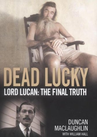 Dead Lucky: Lord Lucan: The Final Truth Duncan MacLaughlin