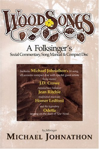 Woodsongs: A Folksingers Social Commentary, Cook Manual and Song Book [With CD]  by  Michael Johnathon