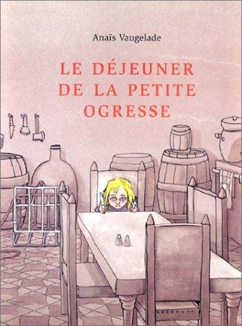 Le Déjeuner De La Petite Ogresse  by  Anaïs Vaugelade