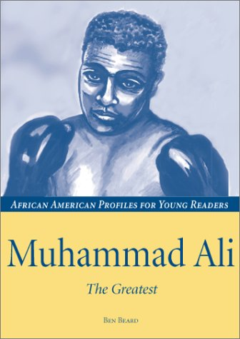 Muhammad Ali: The Greatest  by  Ben Beard