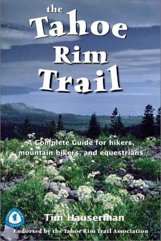 The Tahoe Rim Trail: A Complete Guide for Hikers, Mountain Bikers, and Equestrians  by  Tim Hauser
