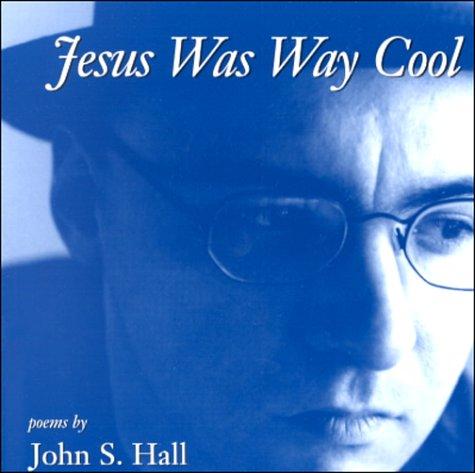 Jesus Was Way Cool John S. Hall
