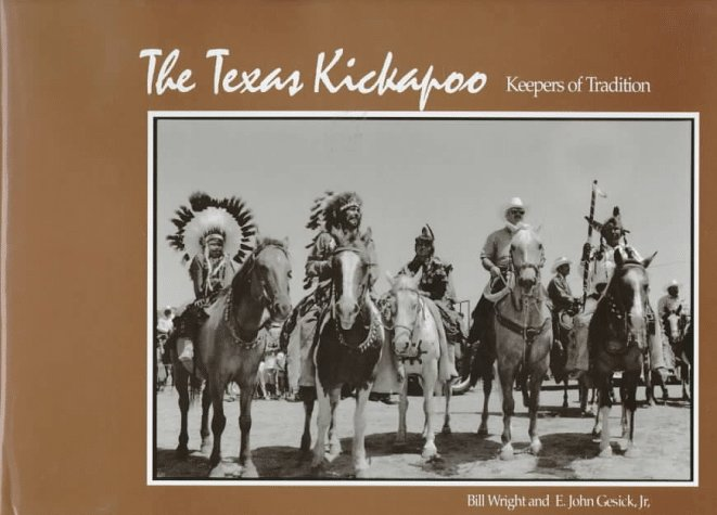 The Texas Kickapoo: Keepers of Tradition  by  E. John Gesick Jr.
