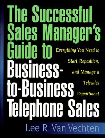 The Successful Sales Managers Guide to Business-to-Business Telephone Sales  by  Lee R. Van Vechten