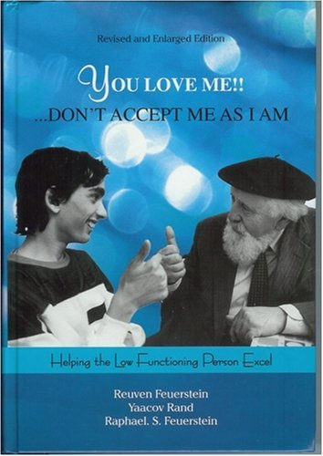 You Love me!! Dont accept me as I am  by  Reuven Feuerstein