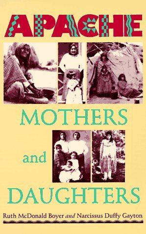 Apache Mothers and Daughters: Four Generations of a Family  by  Ruth McDonald Boyer
