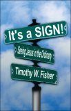 Its a Sign! Seeing Jesus in the Ordinary  by  Timothy, W. Fisher