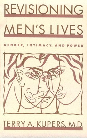 Revisioning Mens Lives: Gender, Intimacy, and Power Terry A. Kupers