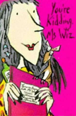 Youre Kidding, Ms Wiz (Ms Wiz, #10)  by  Terence Blacker